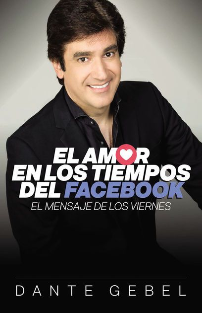 El amor en los tiempos del Facebook by Dante Gebel on iBooks http://apple.co/2oZJgt3