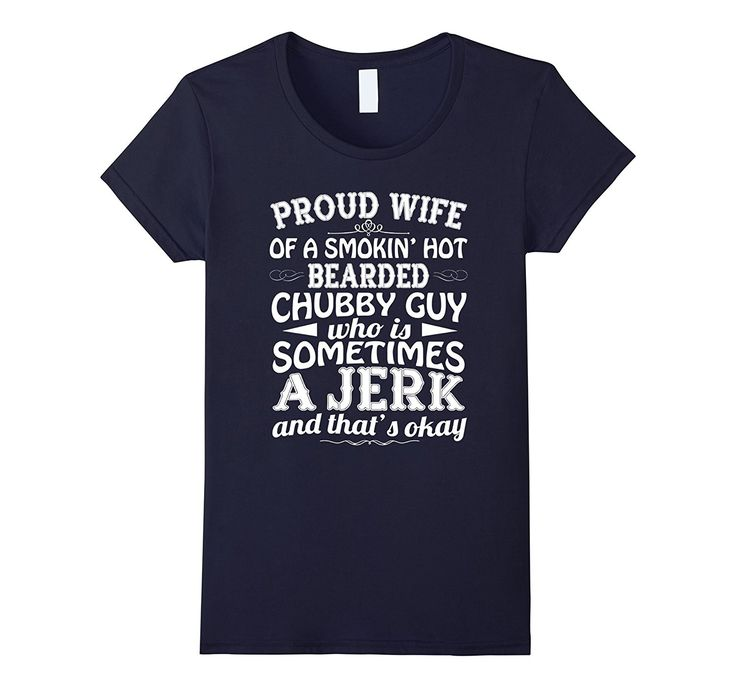 Proud Wife Of A Smokin Hot Bearded Chubby Guy T-Shirt