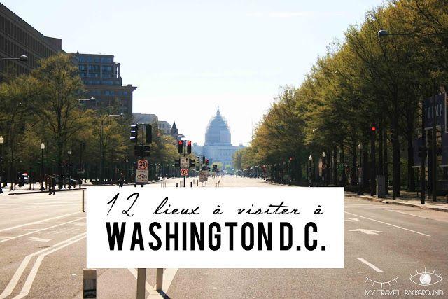 My Travel Background : 12 lieux à visiter à Washington D.C.