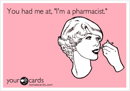Why to date a pharmacist ;-)
