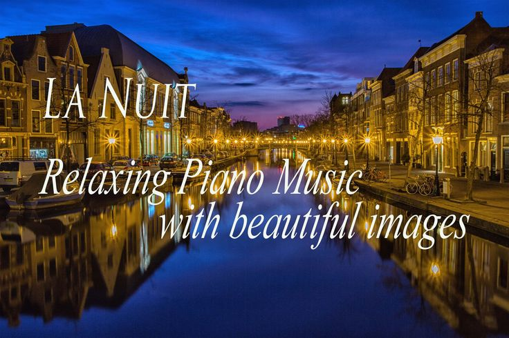 La Nuit - Beautiful Piano Music - Relaxing Music with beautiful pictures