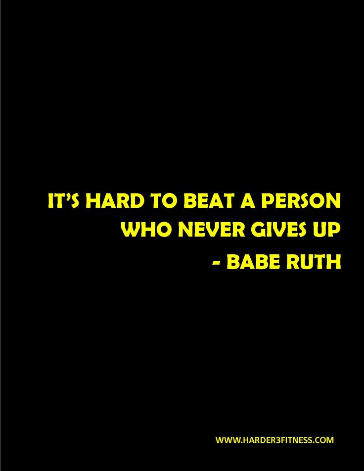 Babe Ruth - It's hard to beat a person who never gives up
