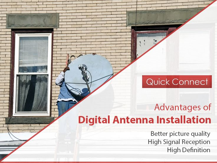 Advantages of Digital Antenna Installation - •	Better picture quality •	High Signal Reception •	High Definition