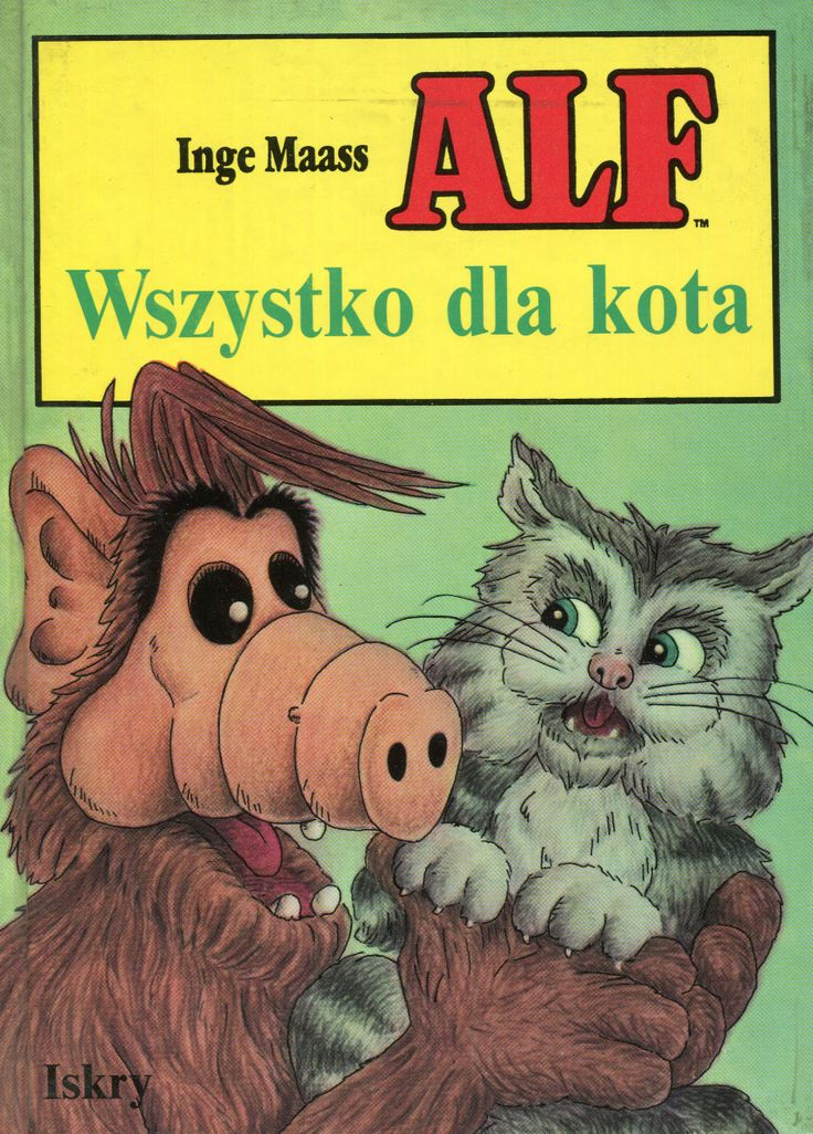 """""""Alf. Wszystko dla kota"""" Inge Maass Translated by Barbara Tarnas Cover and illutrated by Robert Erker Published by Wydawnictwo Iskry 1992"""