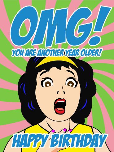 OMG! You are another year older! - Happy Birthday Card. Shut the front door! You're HOW old? Send this funny birthday card to a good friend. This psychedelic birthday card lets them know you are both shocked and amazed at their advance in years. It's sure to get a giggle. Maybe even a guffaw.