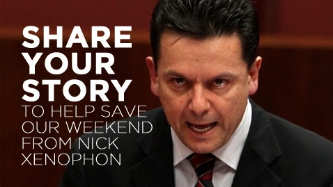 Do you rely on penalty rates as part of your regular income? Do you enjoy spending time with your friends and family on the weekend? You have a few days left to tell the Senate that Nick Xenophon's new law to scrap penalty rates is a very bad idea! Send a quick message through our website http://saveourweekend.org.au/ratesform.php