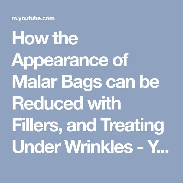 How the Appearance of Malar Bags can be Reduced with Fillers, and Treating Under Wrinkles - YouTube