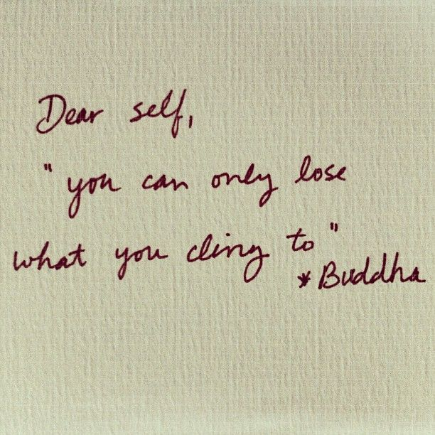 Dear self, you can only lose what you cling to, buddha, words, quotes
