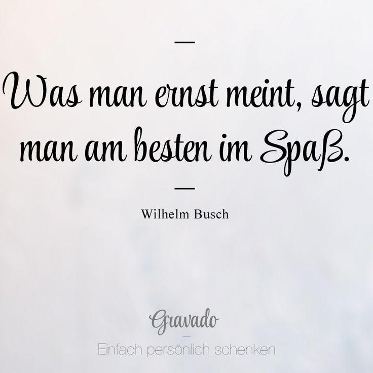 """""""Was man ernst mein, sagt man am besten im Spaß."""" - Wilhelm Busch"""