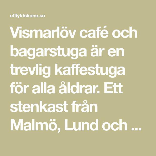 Vismarlöv café och bagarstuga är en trevlig kaffestuga för alla åldrar. Ett stenkast från Malmö, Lund och Trelleborg. Fantastiskt bröd.