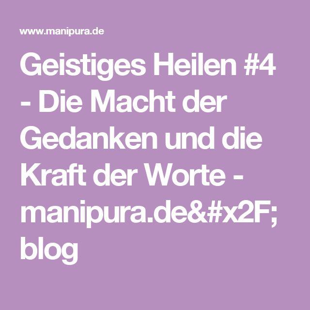 Geistiges Heilen #4 - Die Macht der Gedanken und die Kraft der Worte - manipura.de/blog