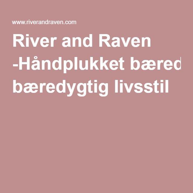 River and Raven -Håndplukket bæredygtig livsstil