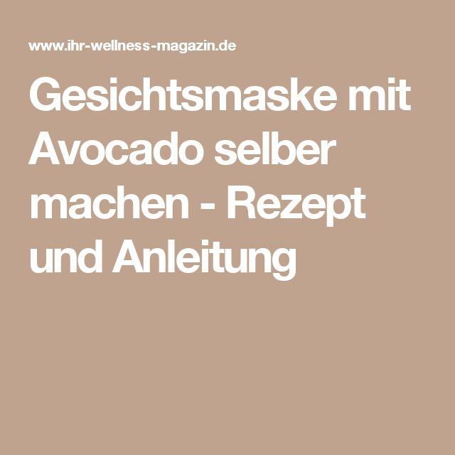 Gesichtsmaske mit Avocado selber machen - Rezept und Anleitung