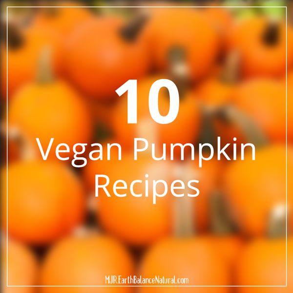 10 Vegan Pumpkin Recipes  vegan, plantbased, Earth Balance, Made Just Right