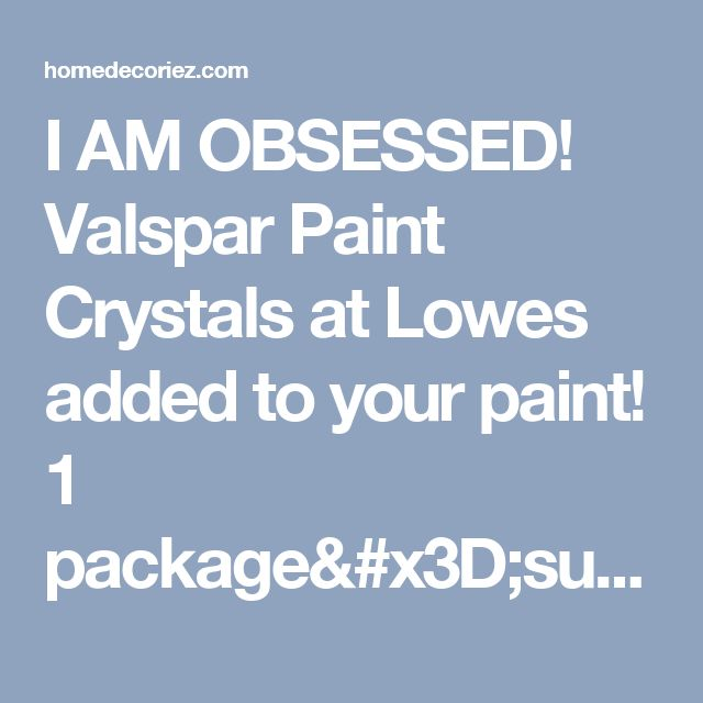 I AM OBSESSED! Valspar Paint Crystals at Lowes added to your paint! 1 package=subtle, 2 pkgs=bling! Paint base coat, let dry, mix in glitter and paint! Maverick Painting Faux Finishing with Glitter Wall Paint | Remodeling Contractor - homedecoriez.com