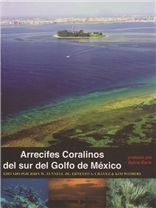 Arrecifes Coralinos del sur del Golfo de México (Coral Reefs of the Southern Gulf of Mexico), edited by John W. Tunnell Jr., Ernesto A. Chávez, and Kim Withers; Foreword by Sylvia Earle
