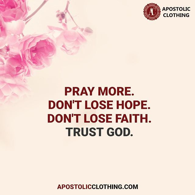 Pray More Don T Lose Hope Don T Lose Faith Trust God Goodmorning Bepositive Motivation Christianquote Apostolicc Trust God Dont Lose Hope Losing Faith