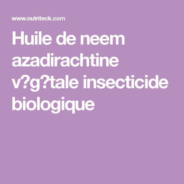 Huile de neem azadirachtine v�g�tale insecticide biologique
