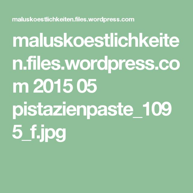 maluskoestlichkeiten.files.wordpress.com 2015 05 pistazienpaste_1095_f.jpg