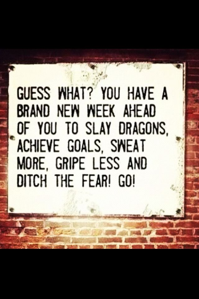 Brand new week ahead...GO! ~ Re-Pinned by Crossed Irons Fitness