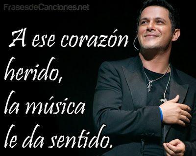 a ese corazón herido la música le da sentido, frases de canciones-Alejandro Sanz