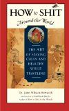 The right way to Shit All over the world: The Art of Keeping Clean and Healthful While Traveling (Travelers' Tales Guides) - http://bookcheaptravels.com/the-right-way-to-shit-all-over-the-world-the-art-of-keeping-clean-and-healthful-while-traveling-travelers-tales-guides/ -   The right way to Shit All over the world: The Art of Keeping Clean and Healthful While Traveling (Travelers' Tales Guides)          Utilized Book within Good Condition    There's absolutely no way,