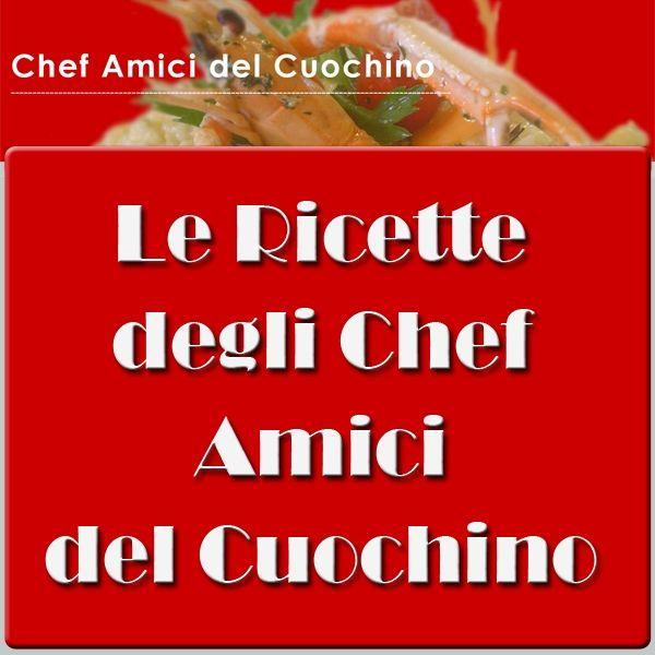 Le Ricette tratte dai Blog degli Chef Amici del Cuochino