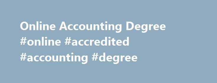 Online Accounting Degree #online #accredited #accounting #degree http://texas.remmont.com/online-accounting-degree-online-accredited-accounting-degree/  # Online and Continuing Education Online Accounting Degree Accounting Degree – Overview If you would like to pursue an accounting degree, but don't think you have the time to do it, Linfield College Online and Continuing Education could be just what you are looking for. With classes that are 100 percent online, very competitive financial aid…