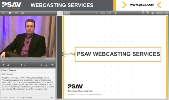 PSAV offers webcasting solution that delivers live or prerecorded video and audio content directly to a computer desktop via the internet. This may include audio and a video presentation that can include power point and/or a video stream of the presenter.
