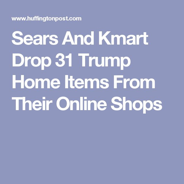 Sears And Kmart Drop 31 Trump Home Items From Their Online Shops