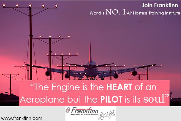 """The Engine is the HEART of an Aeroplane but the PILOT is its soul"". FLY HIGH with ‪#‎Frankfinn‬ World's No. 1 Air Hostess Training Institute."