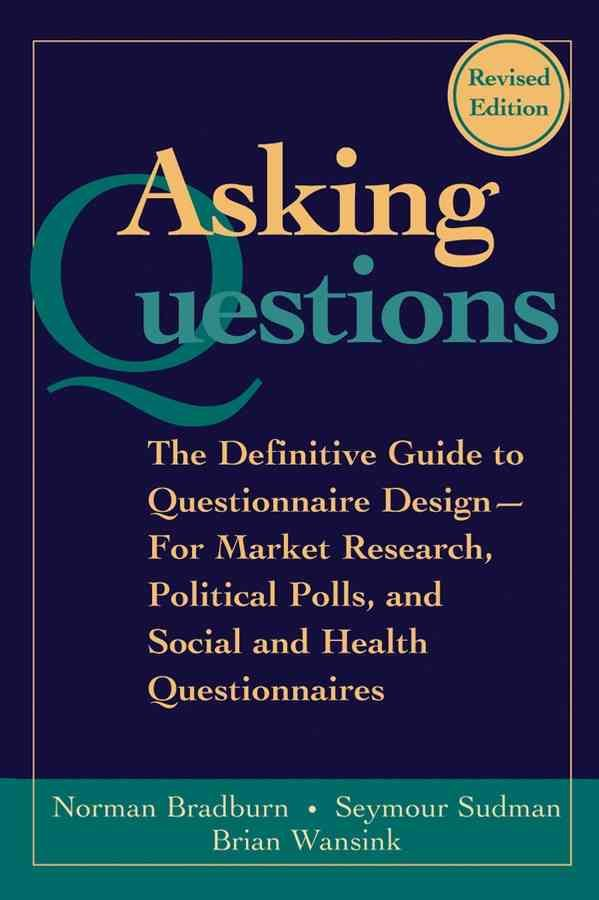 Asking Questions: The Definitive Guide to Questionnaire Design -- For Market Research, Political Polls, and Socia...