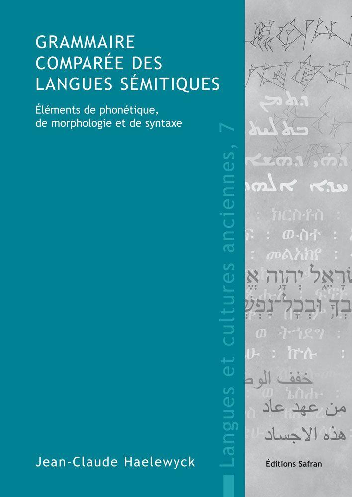 """MANUEL """"Grammaire comparée des langues sémitiques. Éléments de phonétique, de morphologie et de syntaxe"""", par Jean-Claude Haelewyck (2e. éd. 2016) // Les principales langues concernées sont l'accadien (akkadien), l'ugaritique, l'hébreu, l'araméen, l'arabe, le sud-arabe épigraphique, le sud-arabique moderne et l'éthiopien. Pour autant, le paléo-syrien, l'amorite, le phénicien et le moabite ne sont pas en reste // Plus de détails sur http://www.safran.be/proddetail.php?prod=LCA24&cat=3"""