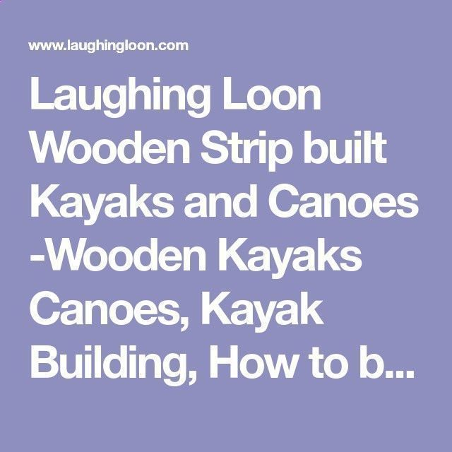 Laughing Loon Wooden Strip built Kayaks and Canoes -Wooden Kayaks Canoes, Kayak Building, How to build a boat, Build a Boat, Boat plans, Wood kayak plans, wood canoe plans. Strip planked kayaks. Wood boat, Sea kayaks, Canoes, Wood Strip Boat Building Plans, and Beautiful Boats for Sale #canoehowtobuild #canoebuilding #woddenboat