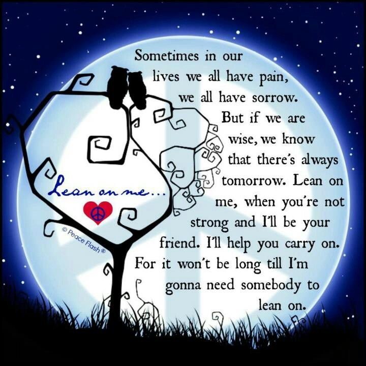 I will always be there for my friends!  And I know they will do the same for me too.
