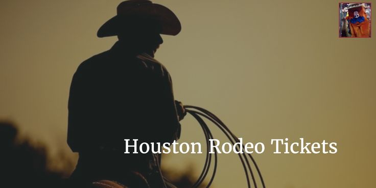 2016 Houston Livestock Show and Rodeo Tickets and Guaranteed Houston Rodeo Tickets