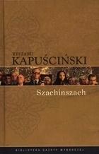 """Ryszard Kapuściński """"Szachinszach"""" wyd. Agora (PL)"""