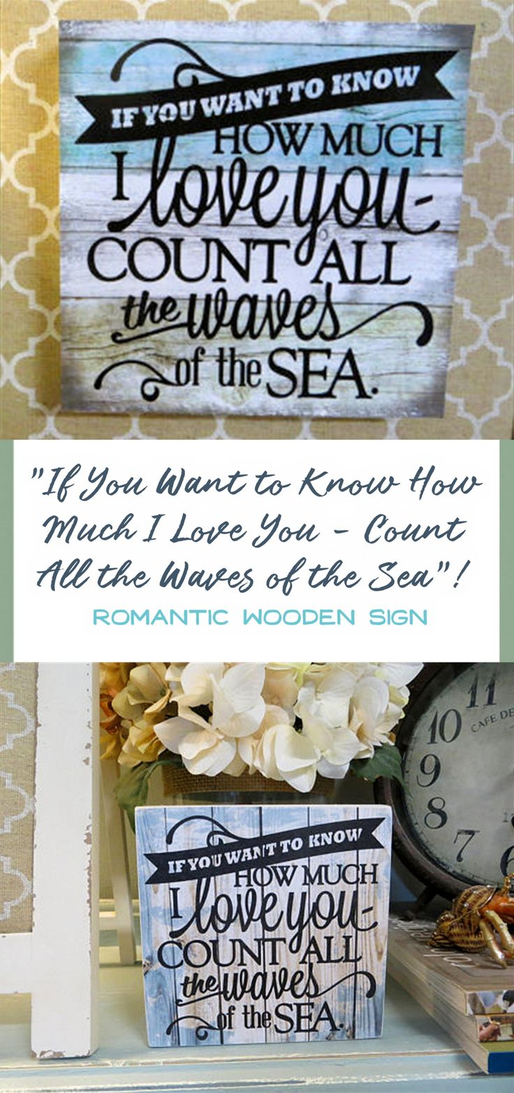"""This is such a cute saying! Great for Anniversary, wedding or Valentine's Day. """"If You Want to Know How Much I Love You - Count All the Waves of the Sea""""!  Wood Romantic Beach Sign, Beach House Decor #lovesign #BeachDecor #lovequotes #woodsigns #valentinesdaygift  #afflink"""