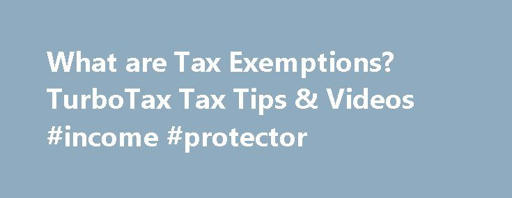 What are Tax Exemptions? TurboTax Tax Tips & Videos #income #protector http://income.nef2.com/what-are-tax-exemptions-turbotax-tax-tips-videos-income-protector/  #define tax return # What are Tax Exemptions? Tax exemptions come in many forms, but one thing they all have in common is they either reduce or entirely eliminate your obligation to pay tax. Most taxpayers are entitled to an exemption on their tax return that reduces your tax bill in the same way a deduction does. Federal and state…