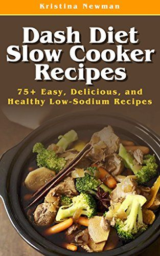 Dash Diet Slow Cooker Recipes Top 75 Easy Delicious And