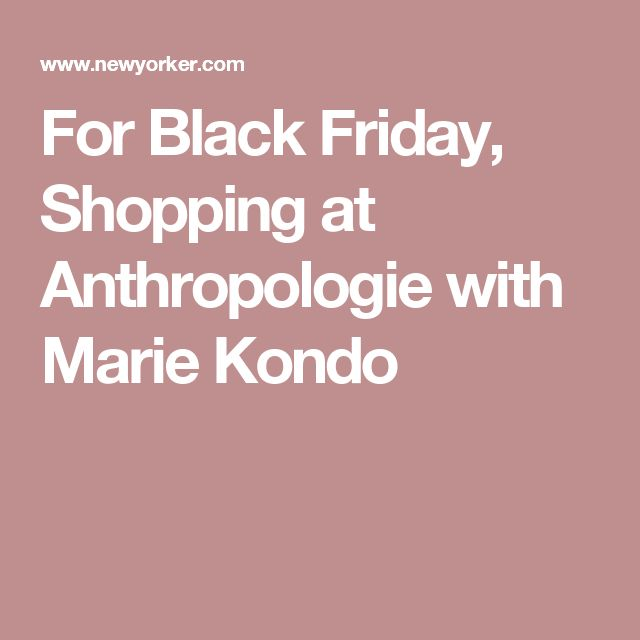 For Black Friday, Shopping at Anthropologie with Marie Kondo