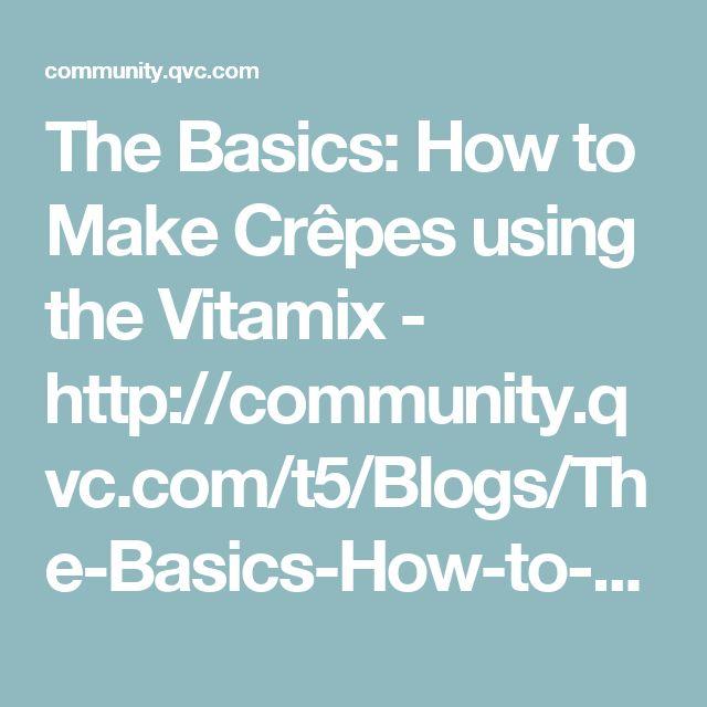 The Basics: How to Make Crêpes using the Vitamix - http://community.qvc.com/t5/Blogs/The-Basics-How-to-Make-Cr%C3%AApes/ba-p/3272528?cm_ven=FB&cm_cat=WALL&cm_pla=MLJ_20161109_id:THEBASICS&cm_ite=KIT_COMMUNITY_3272528_cp:THEBASICS_ai:BASICCREPES&cvosrc=social%2Bnetwork.facebook-WALL.THEBASICS-20161109-COMMUNITY-3272528
