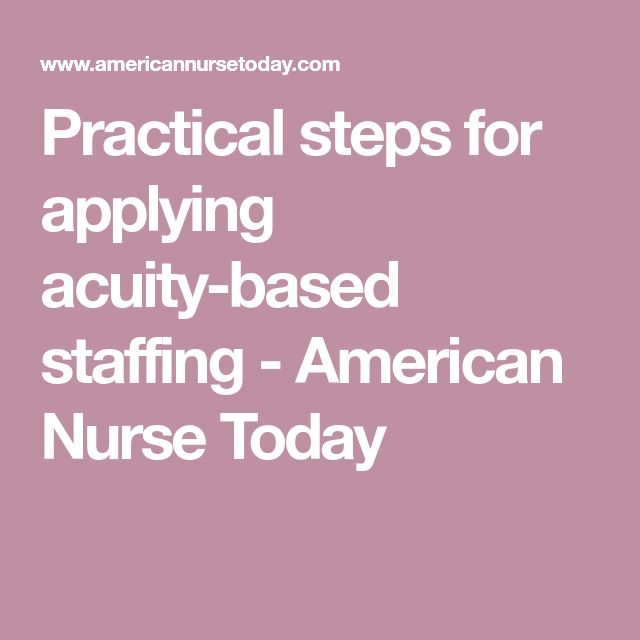 Practical steps for applying acuity-based staffing - American Nurse Today