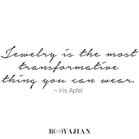 """""""Jewelry is the most transformative thing you can wear."""" ~ Iris Apfel #quote  #BoyajianTrendGallery"""
