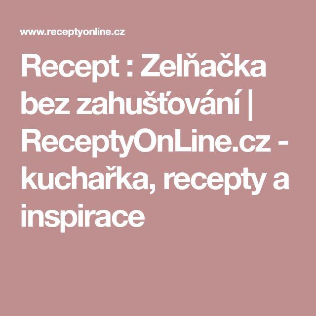 Recept : Zelňačka bez zahušťování | ReceptyOnLine.cz - kuchařka, recepty a inspirace