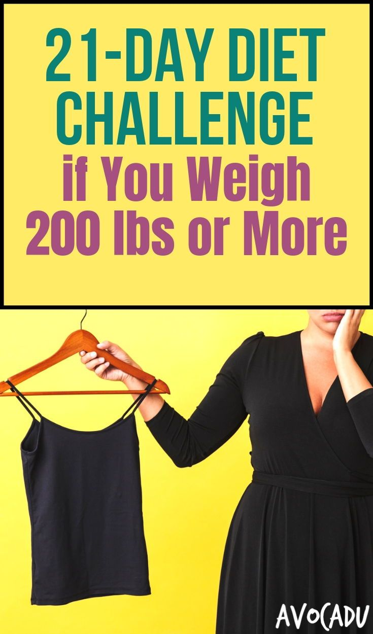 21 Day Diet Challenge If You Weigh 200 Lbs Or More Weight Loss