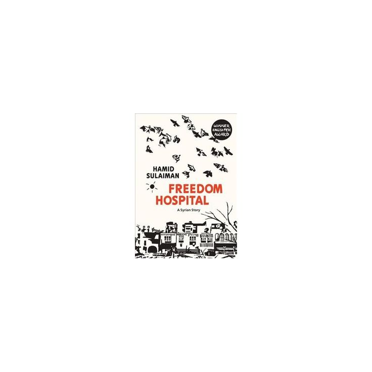 Freedom Hospital A Syrian Story Paperback Hamid Sulaiman With Images Paperbacks Hospital Freedom