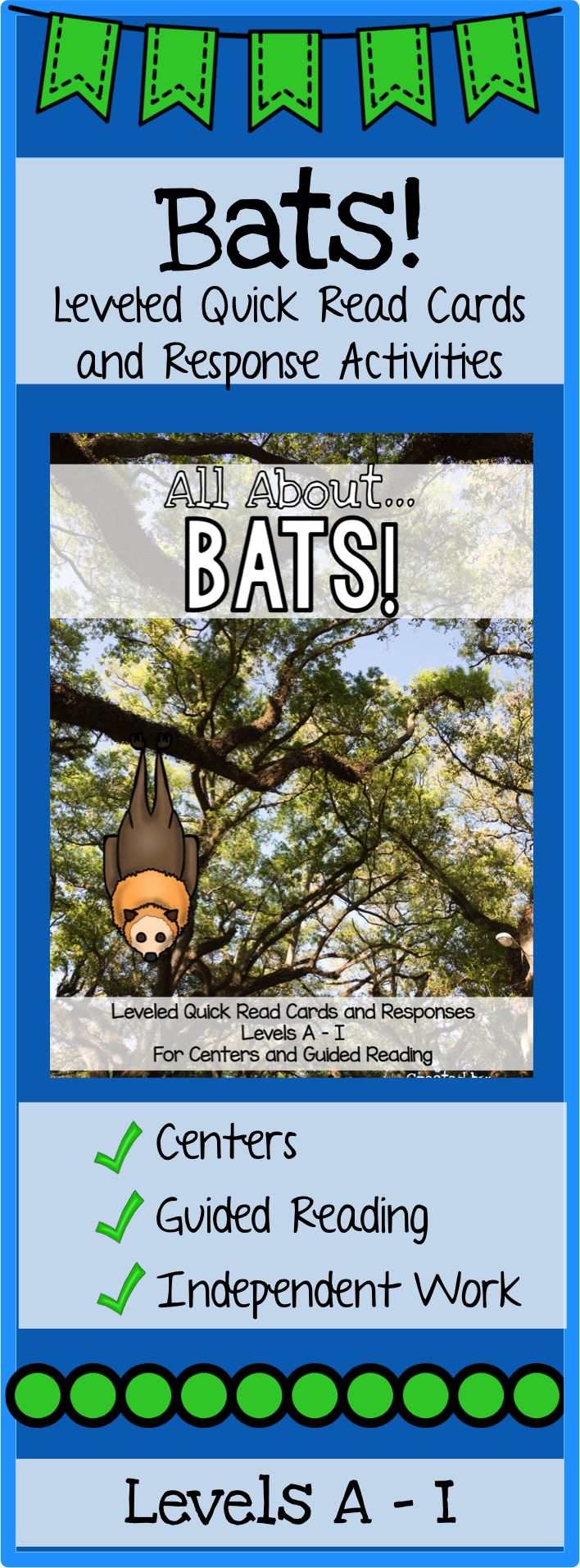 All About Bats! Leveled quick read cards are 5 sets of nonfiction cards about bats. Each set is available at 6 different guided reading level. Designed to put on rings and have at reading centers. These are also great for guided reading and independent work! There are response pages that practice many different comprehension strategies and thinking skills! Leveled A-I