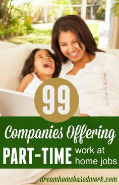 Part time work at home jobs are ideal for stay at home moms, college students, and young teens. Here are 99 companies offering part-time work from home.