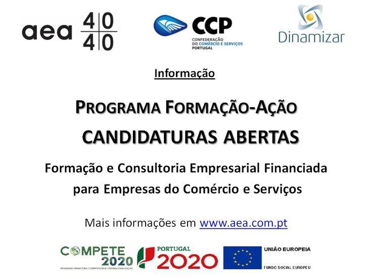 Programa Formação-Ação  CANDIDATURAS ABERTAS Formação e Consultoria Empresarial Financiada para Empresas do Comércio eServiços  Mais informações em  www.aea.com.pt ou em  http://www.aea.com.pt/admin/files/noticias/Circular_11_2016__Programa_Forma%C3%A7%C3%A3o-A%C3%A7%C3%A3o_Projeto_Dinamizar.pdf